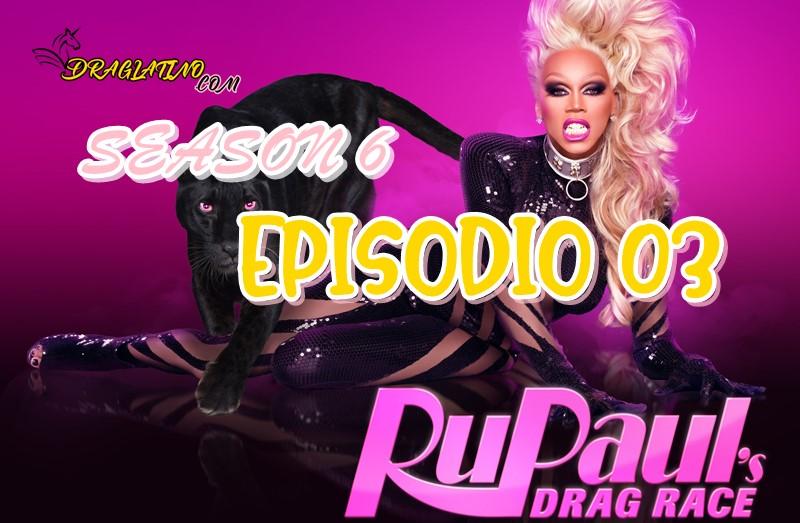 Rupaul´s Drag Race Season 6 Ep 03
