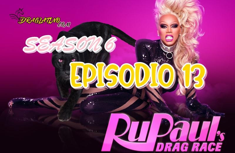 Rupaul´s Drag Race Season 6 Ep 13