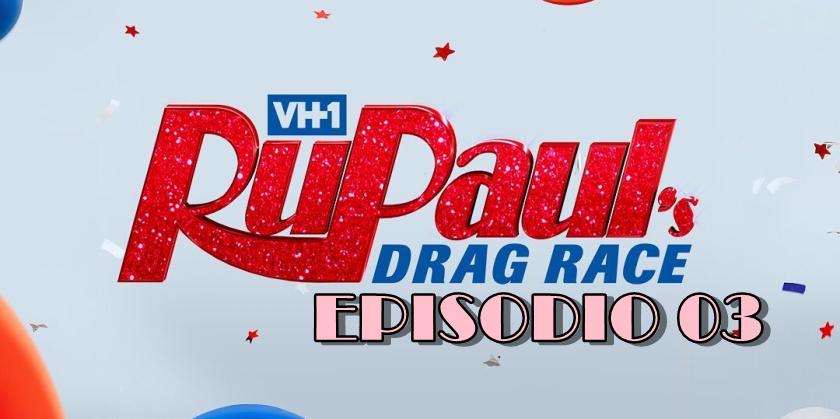Rupauls Drag Race Season 12 Episodio 03