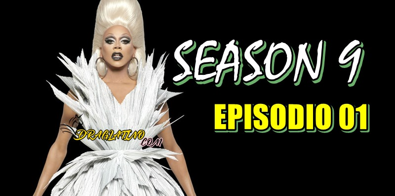 Rupaul´s Drag Race Season 9 Ep 01