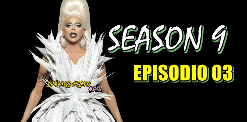 Rupaul´s Drag Race Season 9 Ep 03