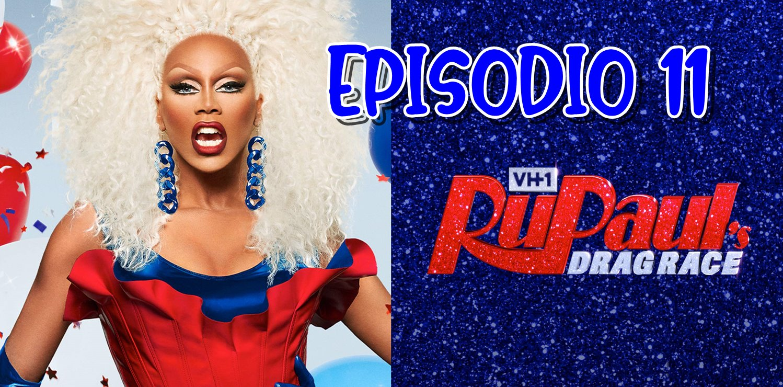 Rupaul´s Drag Race Season 12 Episodio 11