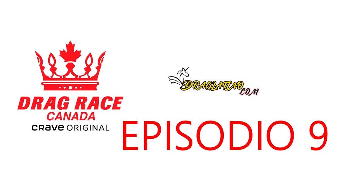 CANADA´S DRAG RACE EPISODIO 9 ESPAÑOL
